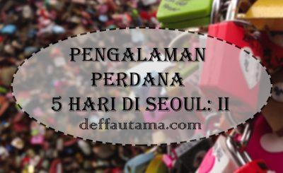 Pengalaman Perdana 5 Hari di Seoul Bagian II
