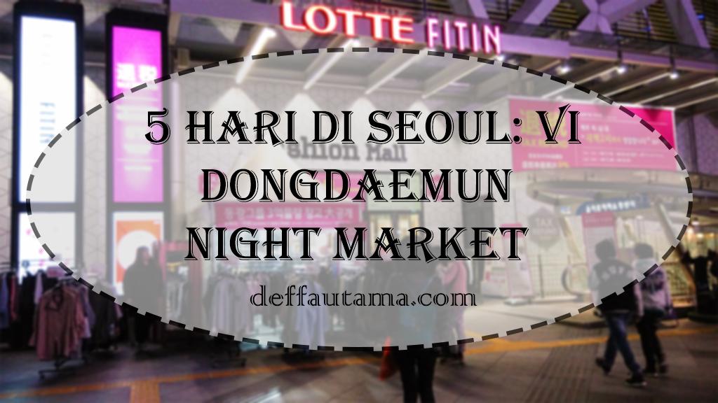 5 hari di seoul: dongdaemun night market