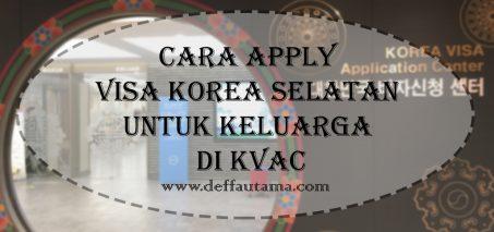 Cara Apply Visa Korea Selatan untuk Keluarga di KVAC